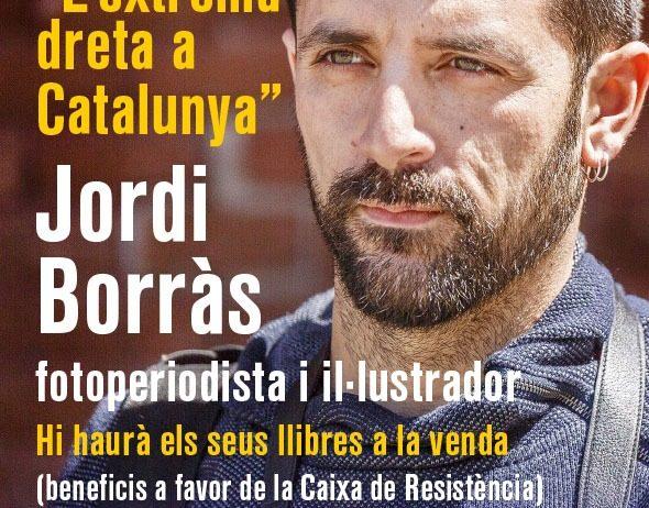 El fotoperiodista Jordi Borràs parlarà a Vilafranca de la ultradreta al nostre país